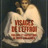 Visages de l'effroi : Violence et fantastique de David à Delacroix Musée de la vie romantique Paris